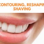 کانتورینگ یا تراش و تغییر شکل مینای دندان